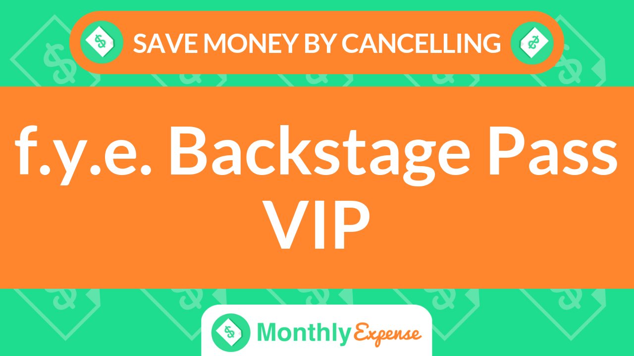 Save Money By Cancelling f.y.e. Backstage Pass VIP