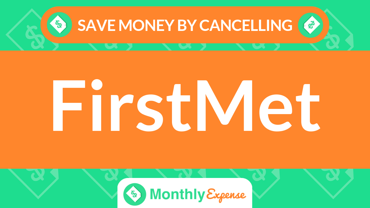 Save Money By Cancelling FirstMet