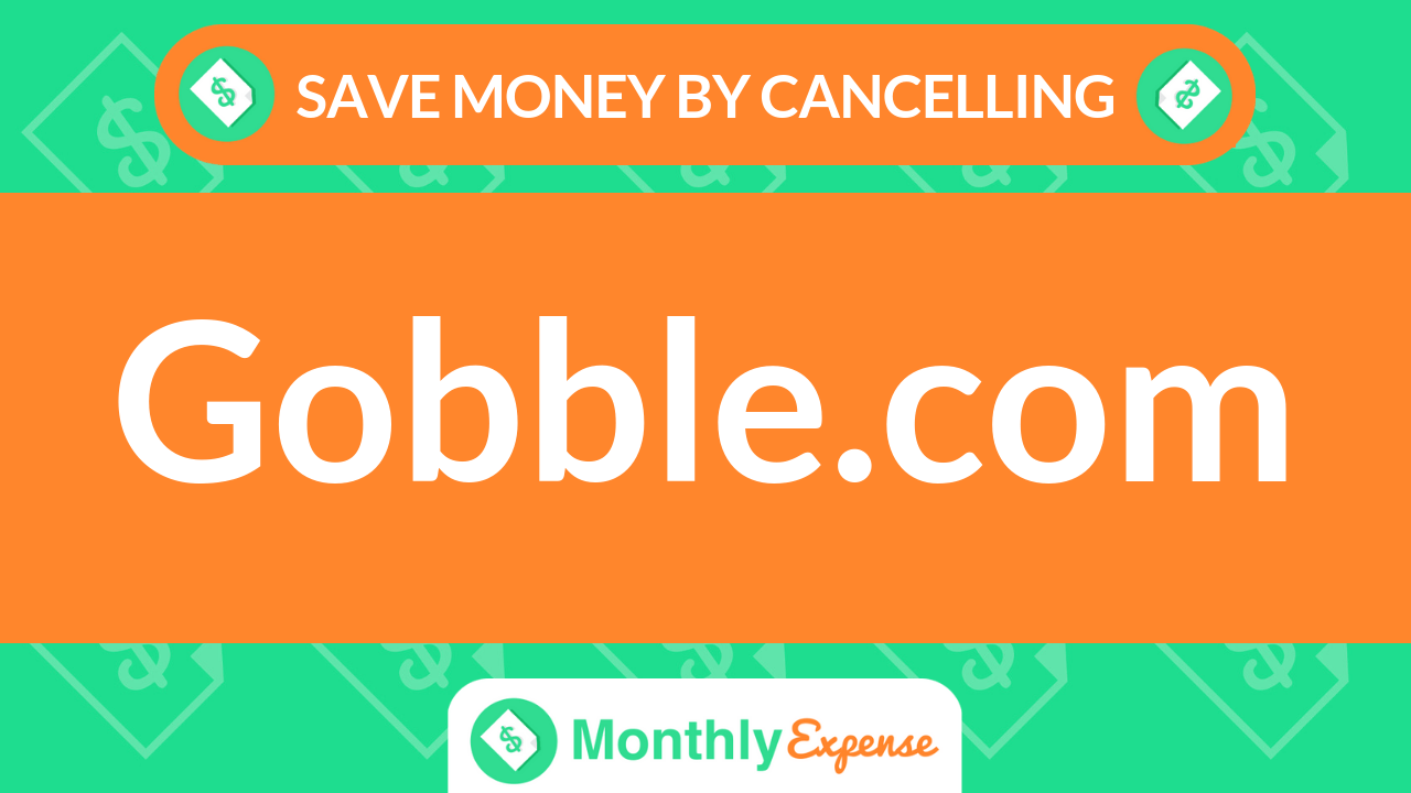 Save Money By Cancelling Gobble.com