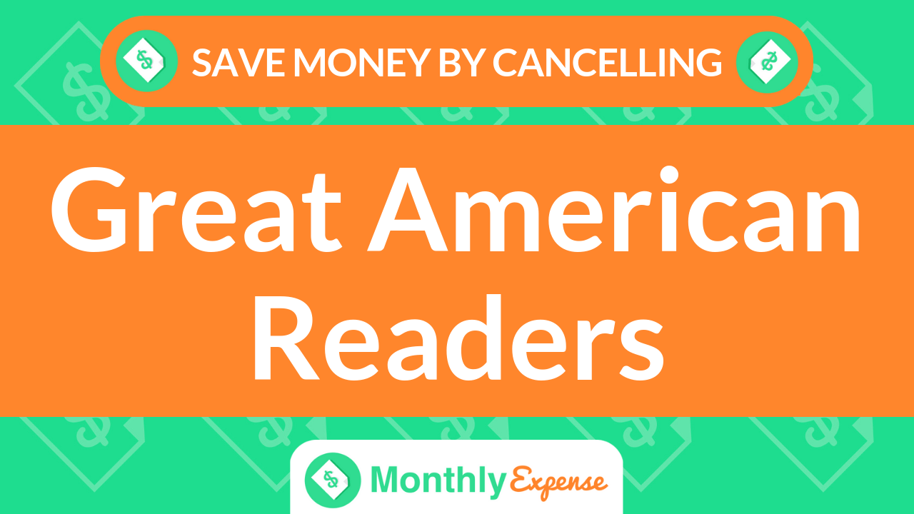 Save Money By Cancelling Great American Readers