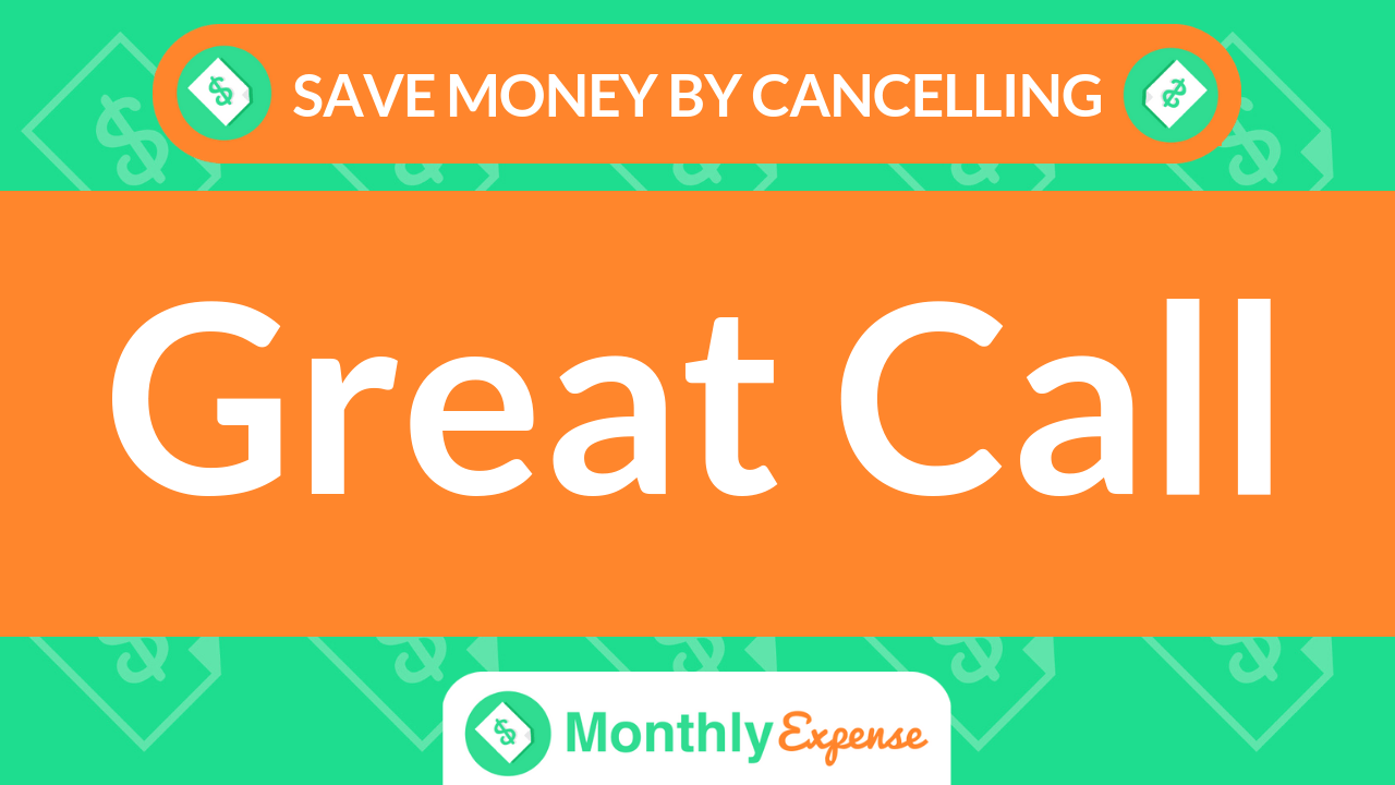 Save Money By Cancelling Great Call