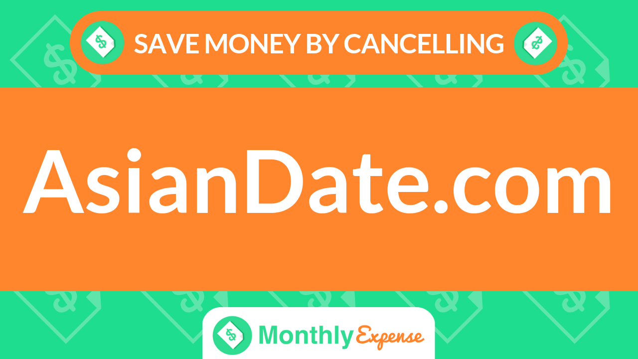 Save Money By Cancelling AsianDate.com