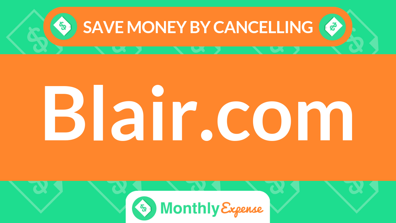 Save Money By Cancelling Blair.com
