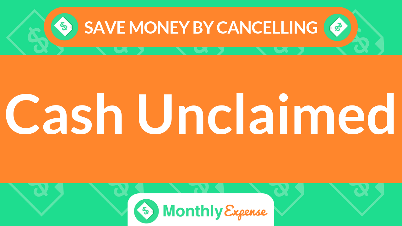 Save Money By Cancelling Cash Unclaimed