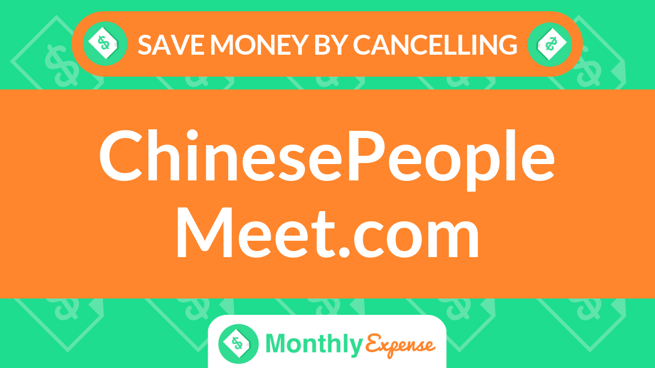Save Money By Cancelling ChinesePeopleMeet