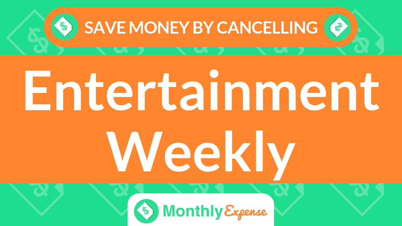 Save Money By Cancelling Entertainment Weekly