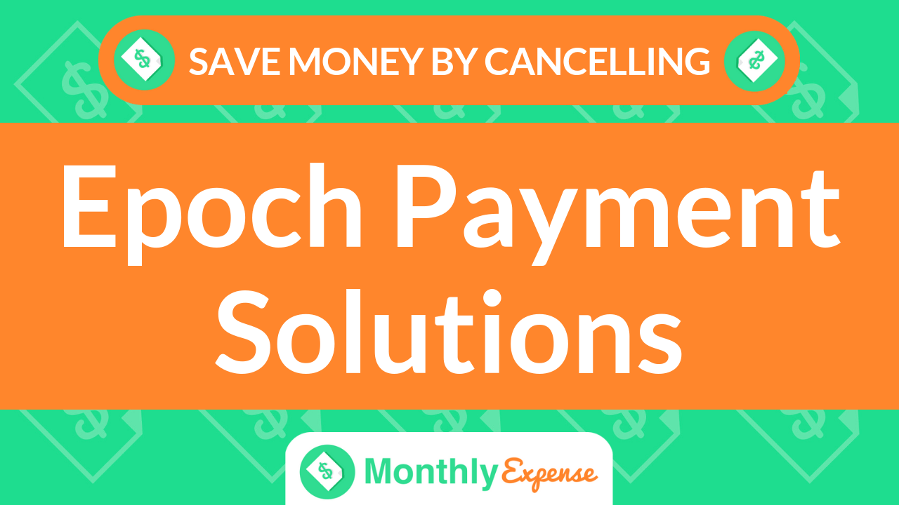 Save Money By Cancelling Epoch Payment Solutions