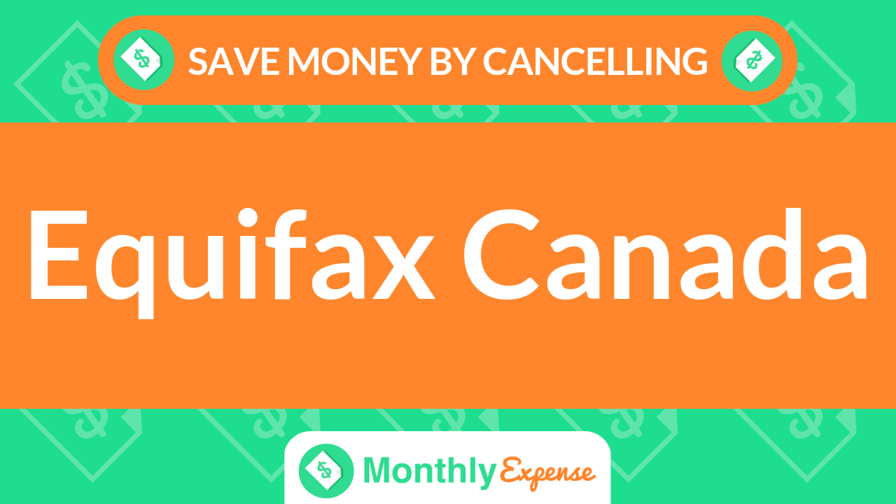 Save Money By Cancelling Equifax Canada
