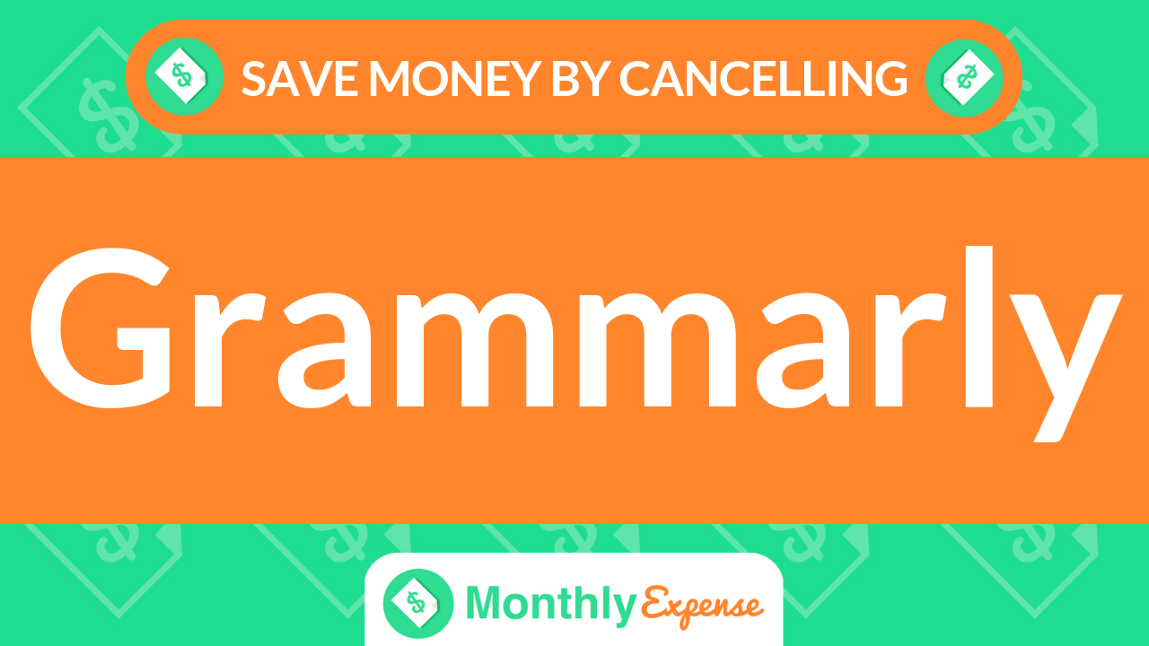 Save Money By Cancelling Grammarly