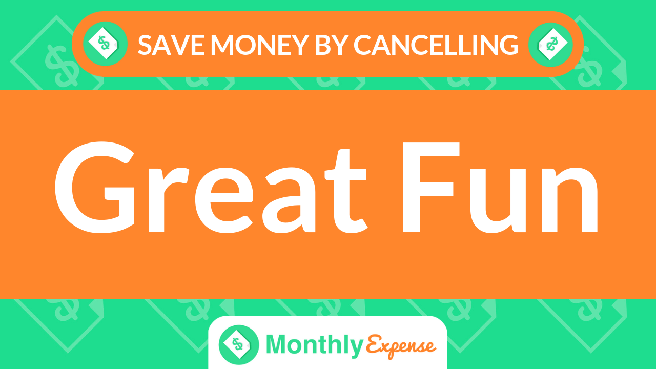 Save Money By Cancelling Great Fun