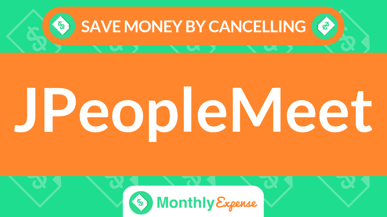 Save Money By Cancelling JPeopleMeet