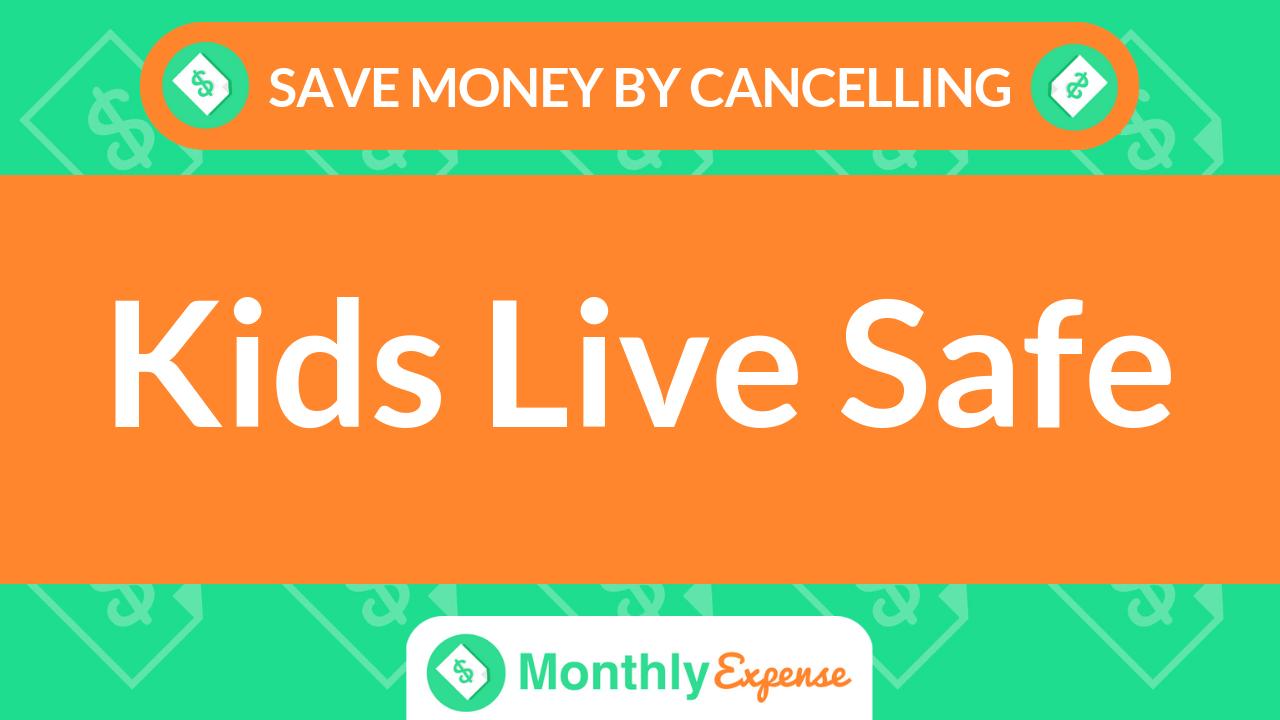 Save Money By Cancelling Kids Live Safe