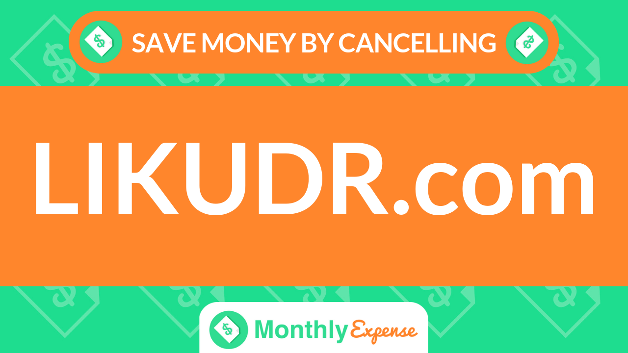 Save Money By Cancelling LIKUDR.com