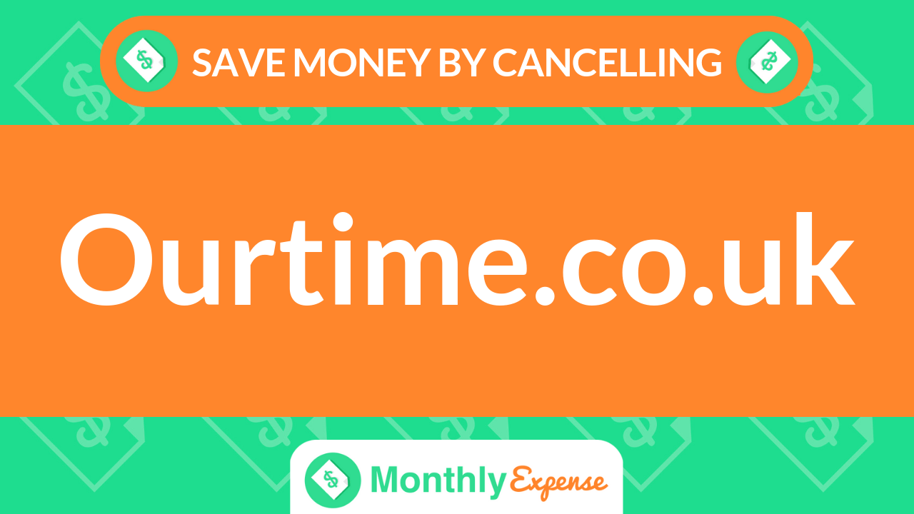Save Money By Cancelling Ourtime.co.uk