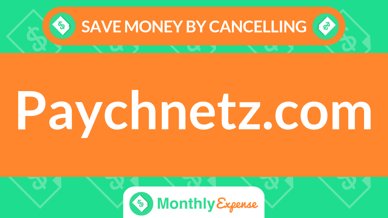 Save Money By Cancelling Paychnetz.com