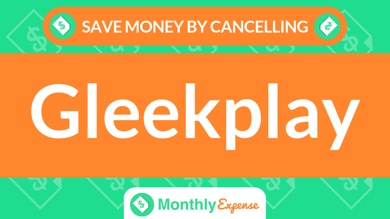 Save Money By Cancelling Gleekplay