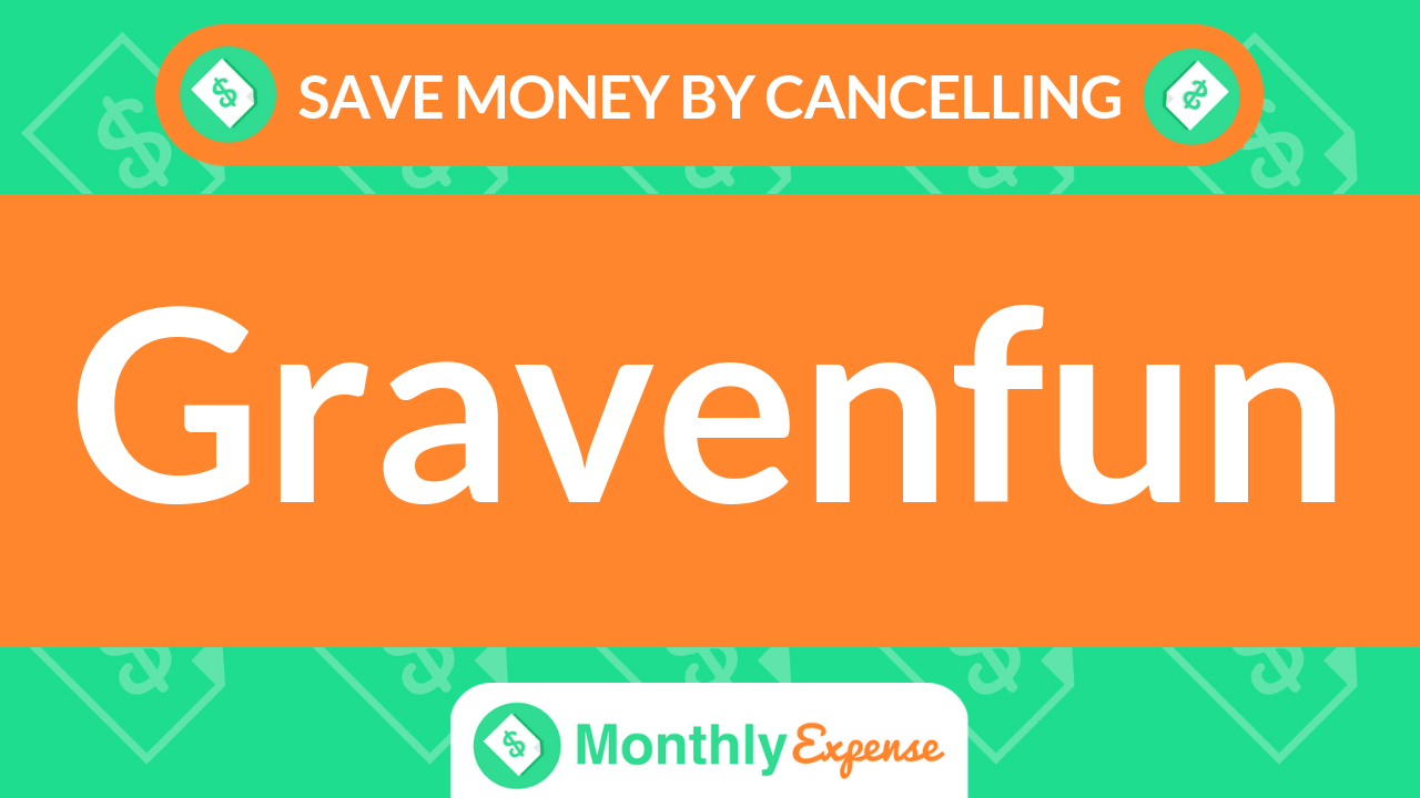 Save Money By Cancelling Gravenfun