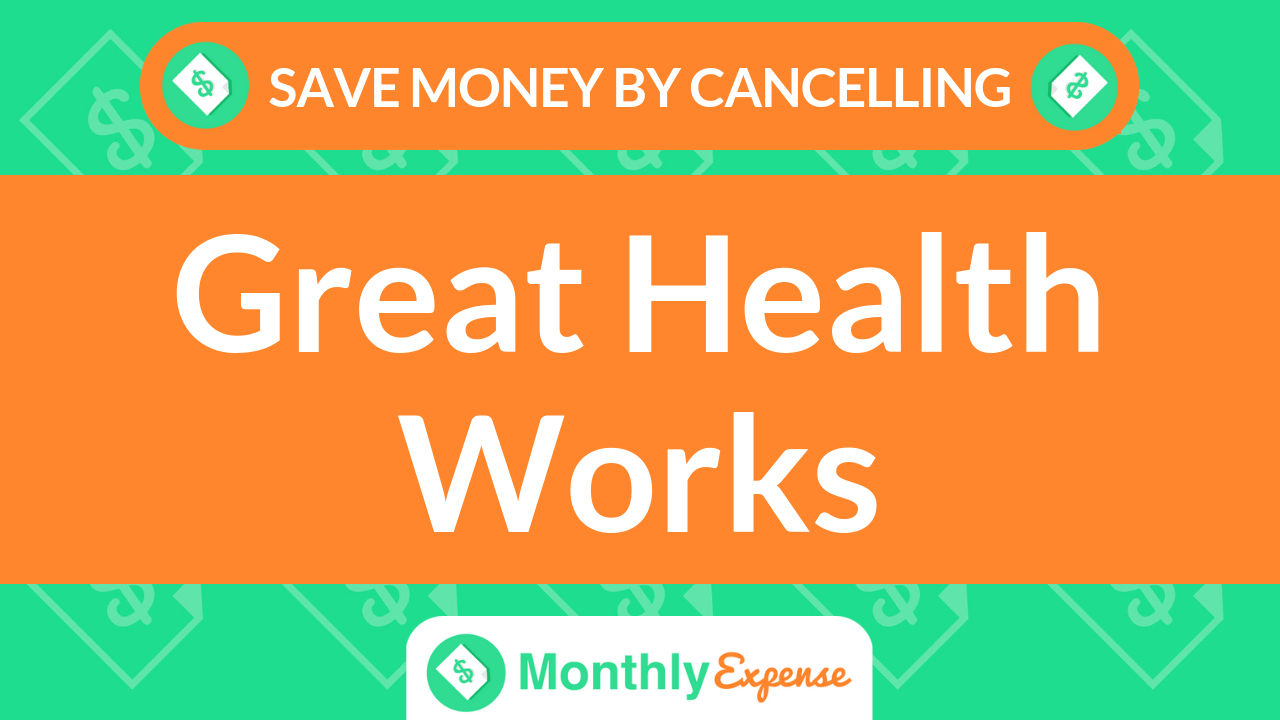 Save Money By Cancelling Great Health Works