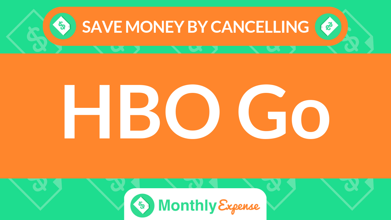 Save Money By Cancelling HBO Go