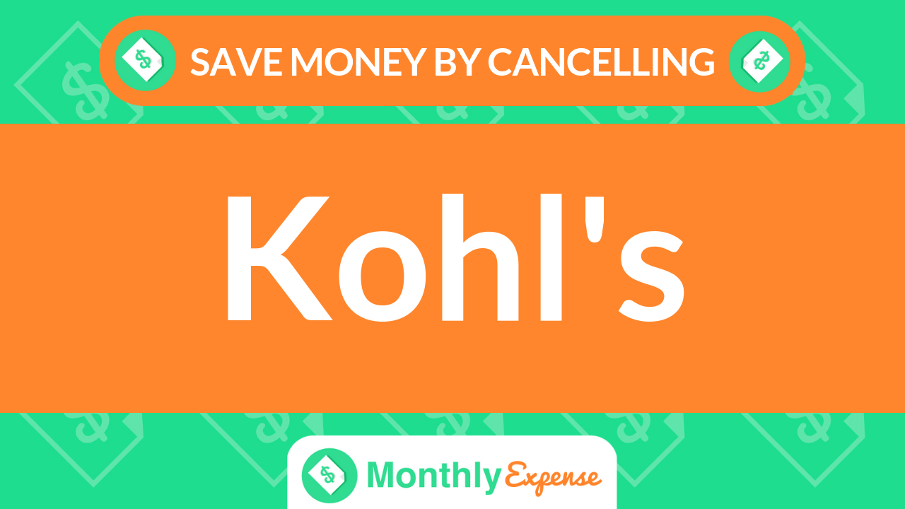 Save Money By Cancelling Kohl's