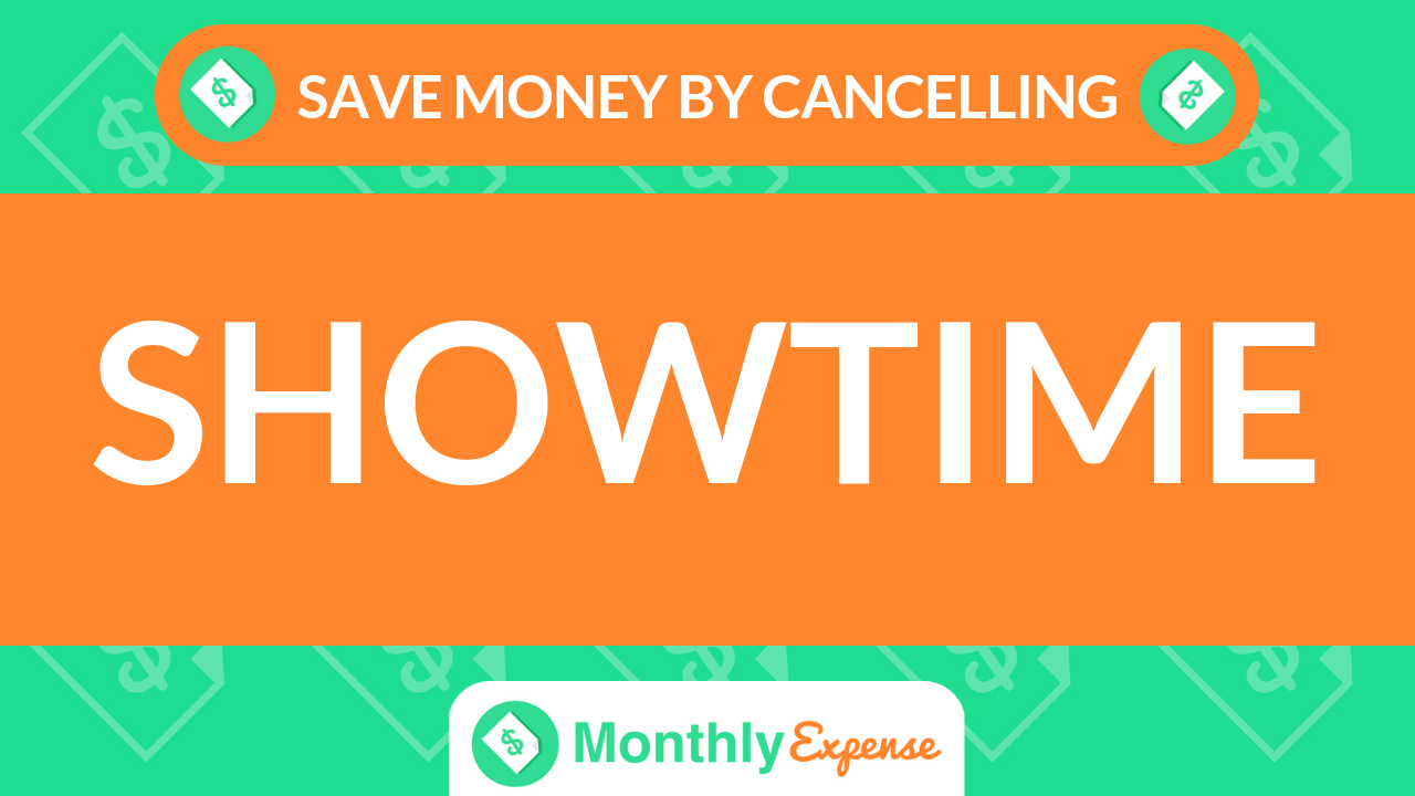 Save Money By Cancelling SHOWTIME