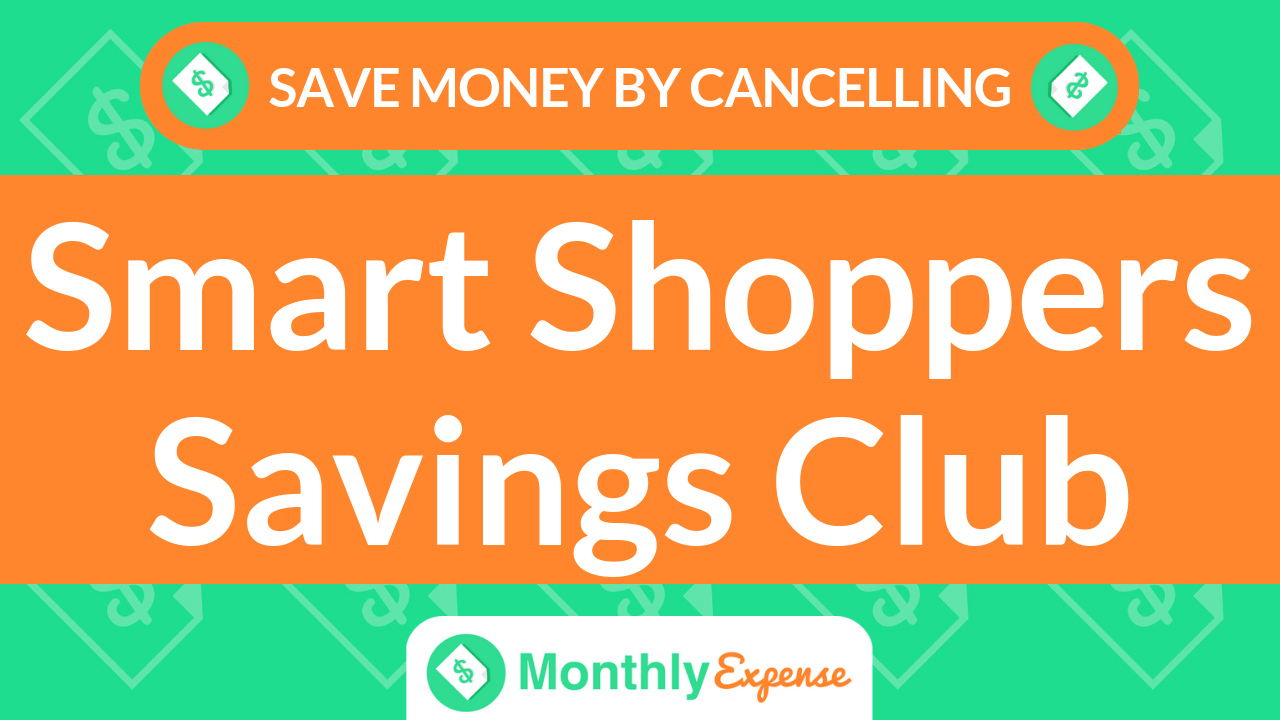 Save Money By Cancelling Smart Shoppers Savings Club