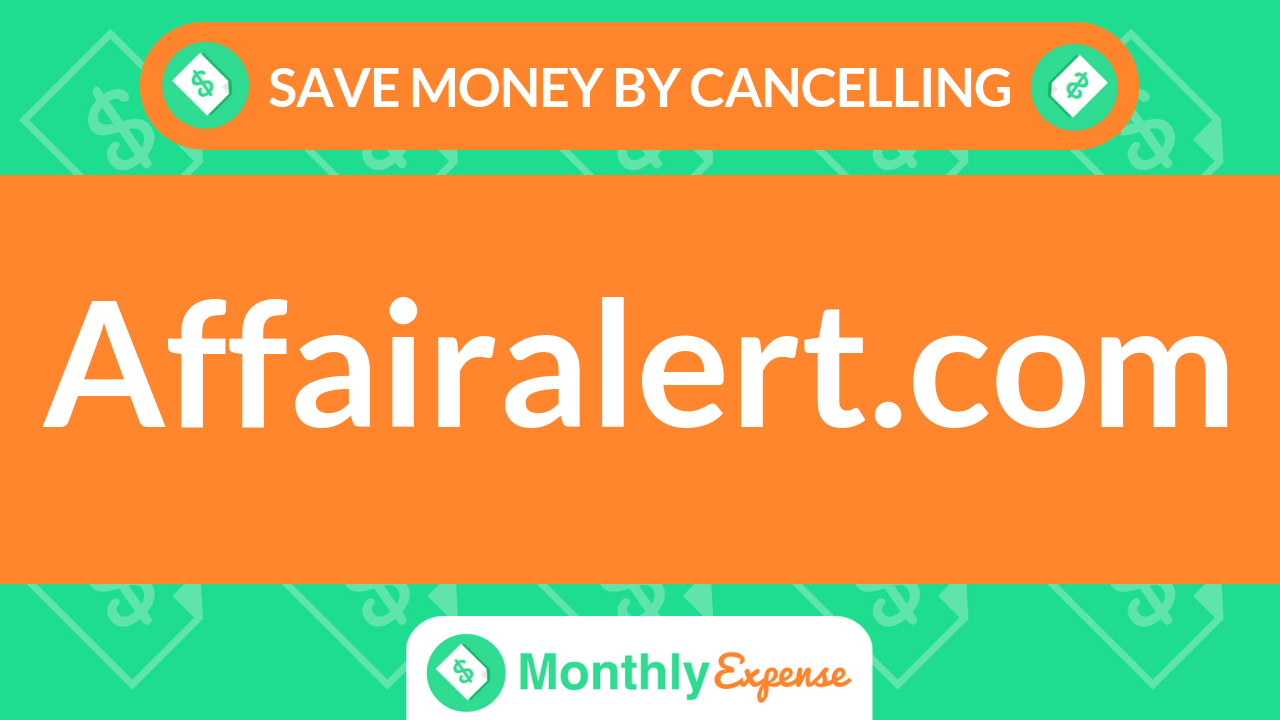Save Money By Cancelling Affairalert.com