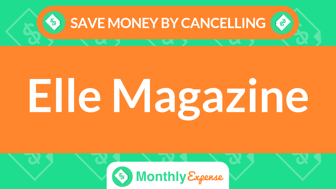 Save Money By Cancelling Elle Magazine