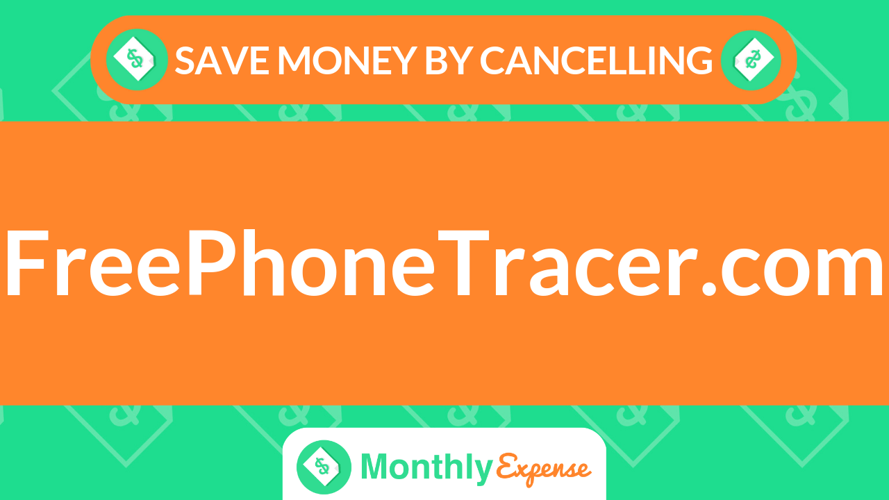 Save Money By Cancelling FreePhoneTracer.com