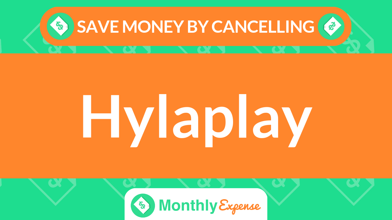 Save Money By Cancelling Hylaplay