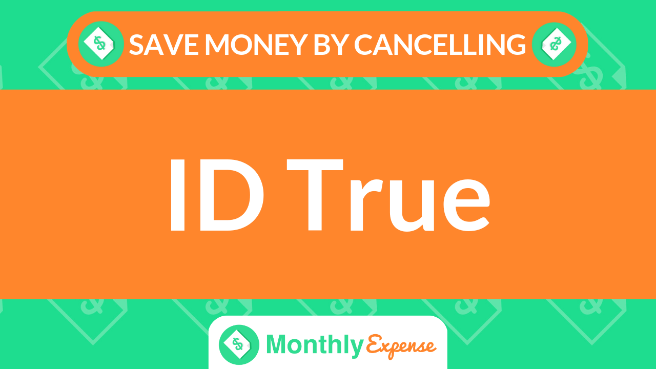 Save Money By Cancelling ID True