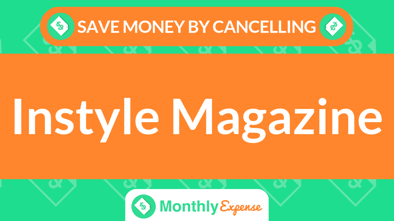 Save Money By Cancelling Instyle Magazine