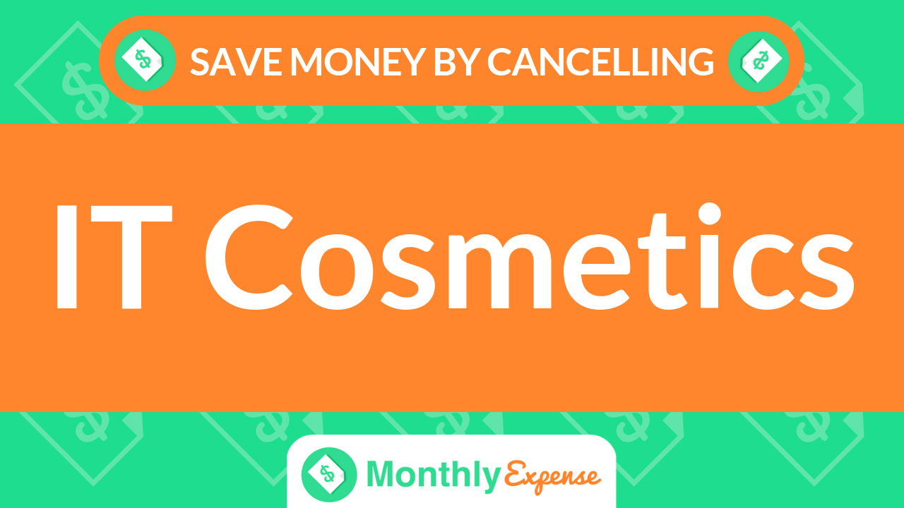 Save Money By Cancelling IT Cosmetics