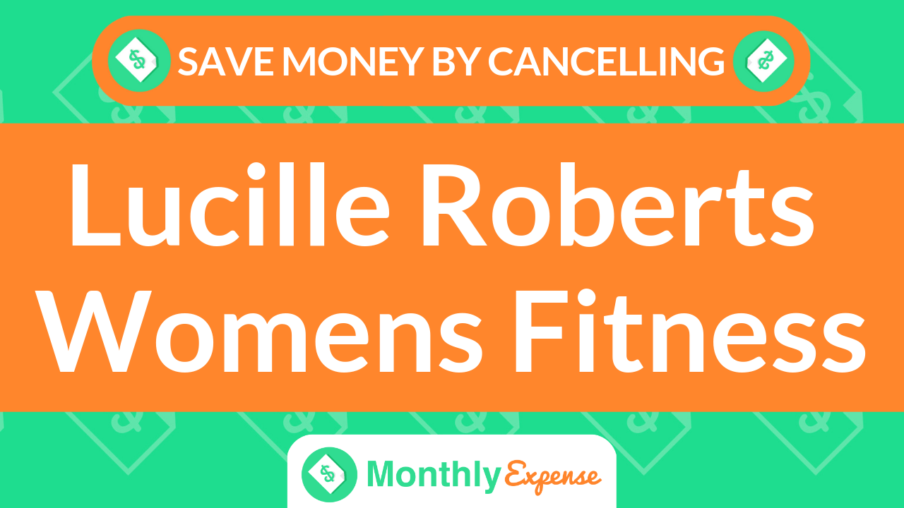 Save Money By Cancelling Lucille Roberts Womens Fitness