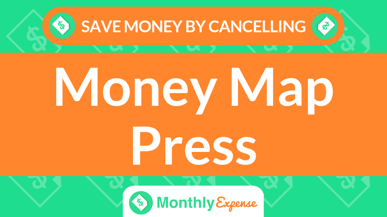 Save Money By Cancelling Money Map Press