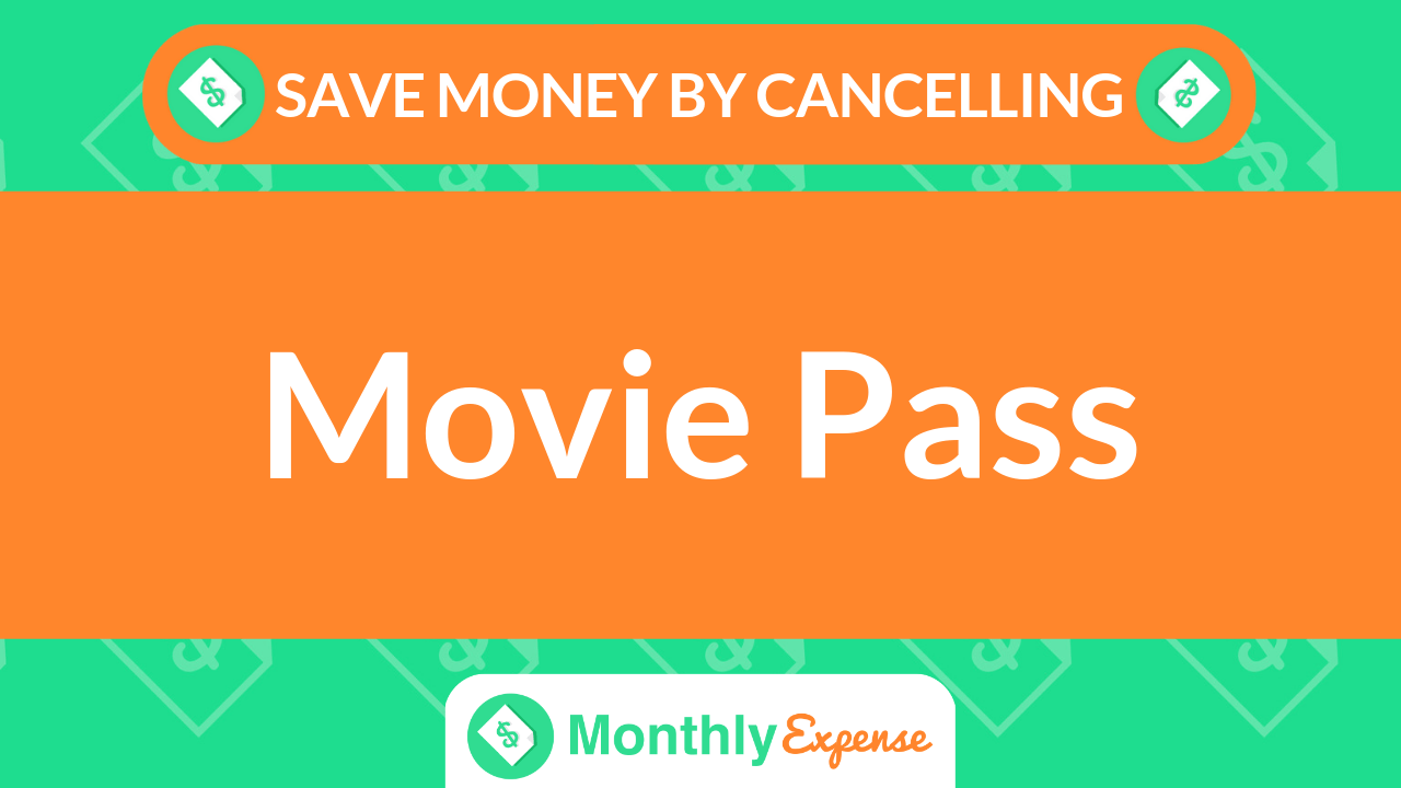 Save Money By Cancelling Movie Pass