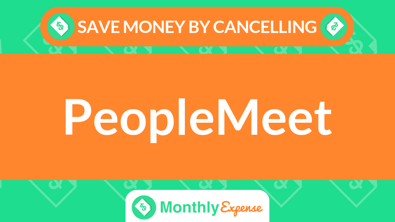 Save Money By Cancelling PeopleMeet