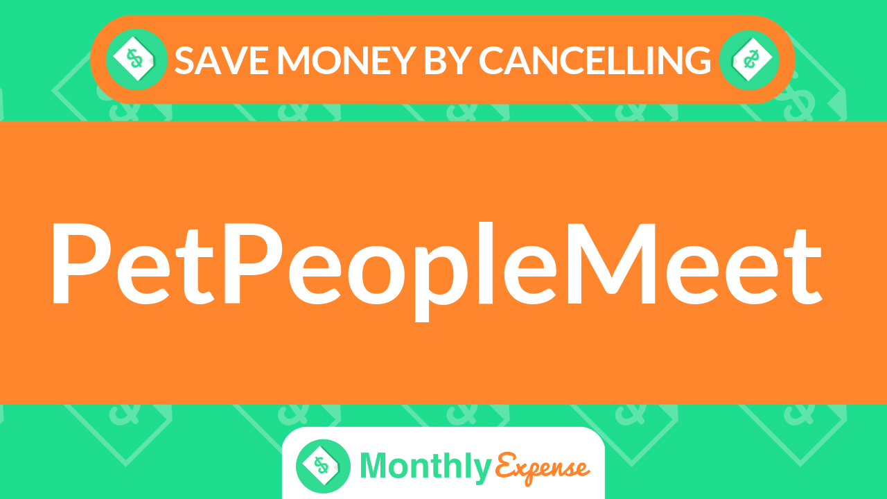 Save Money By Cancelling PetPeopleMeet