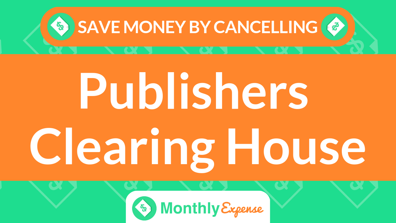 Save Money By Cancelling Publishers Clearing House