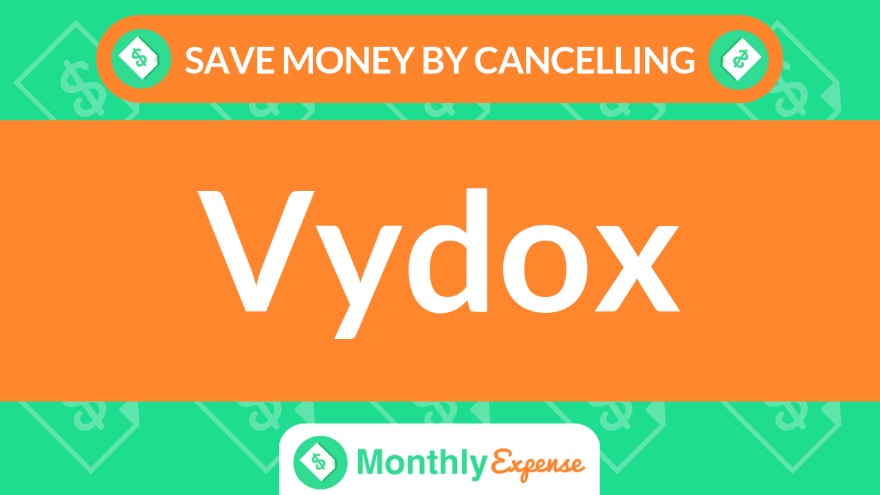 Save Money By Cancelling Vydox