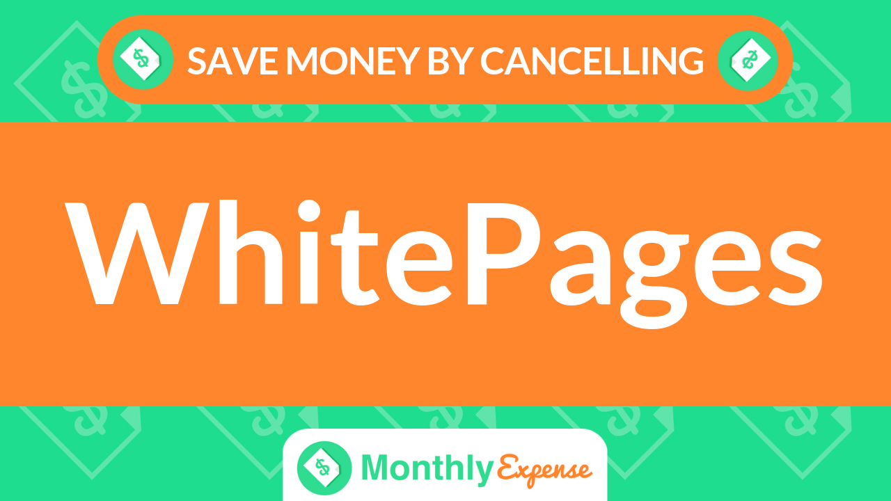 Save Money By Cancelling WhitePages