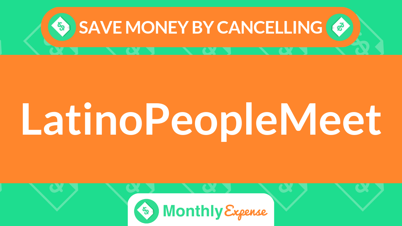 Save Money By Cancelling LatinoPeopleMeet