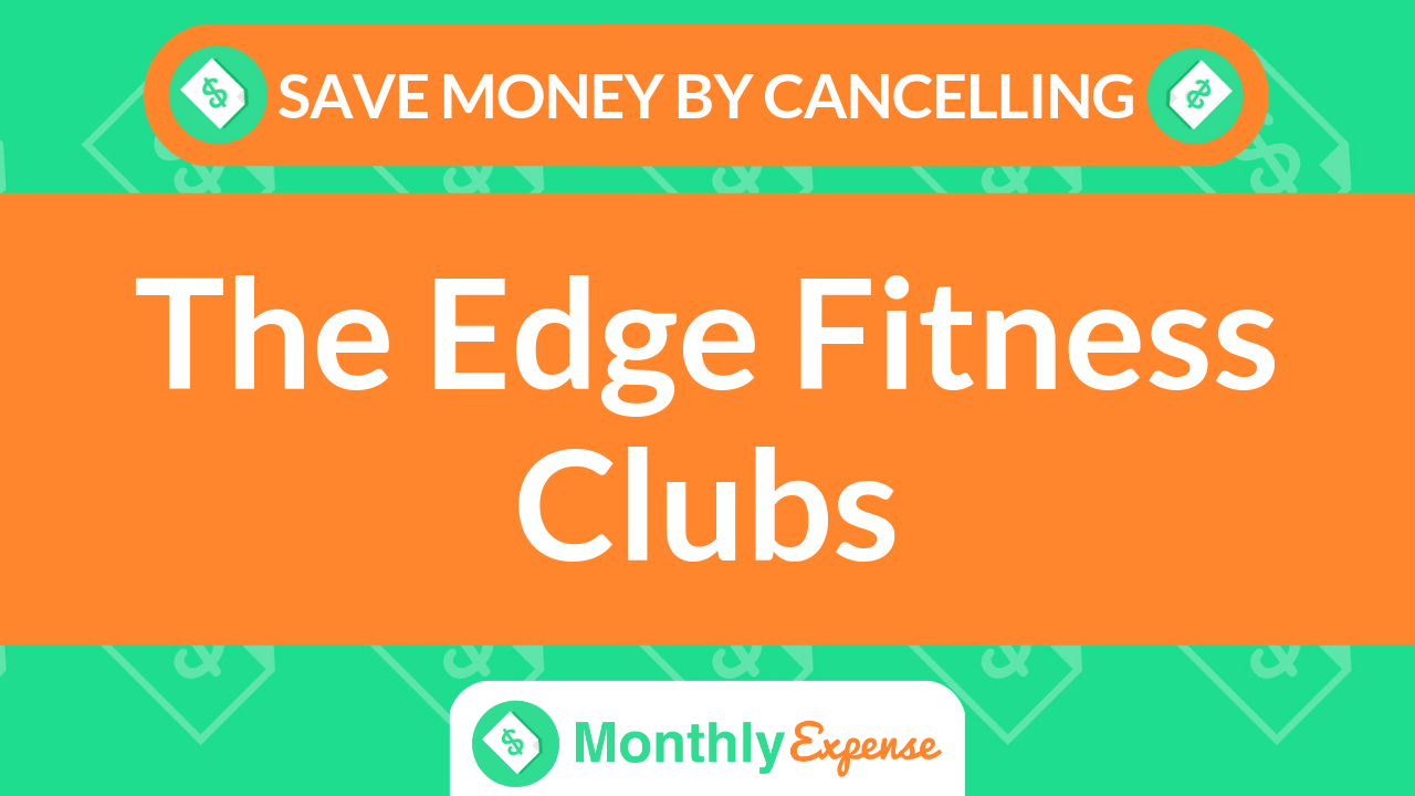 Save Money By Cancelling The Edge Fitness Clubs
