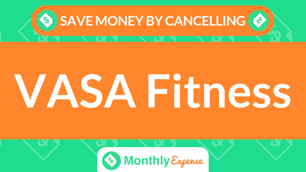 Save Money By Cancelling VASA Fitness