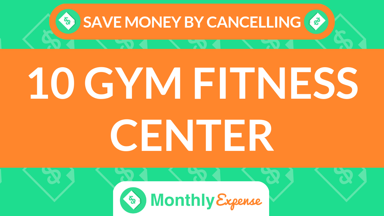 Save Money By Cancelling 10 GYM Fitness Center