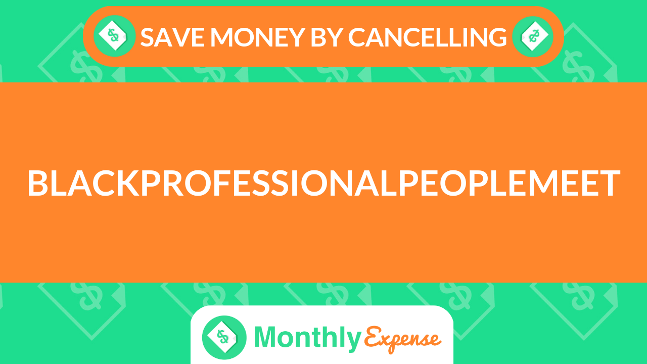Save Money By Cancelling BlackProfessionalPeopleMeet
