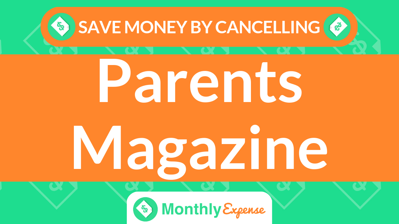 Save Money By Cancelling Parents Magazine