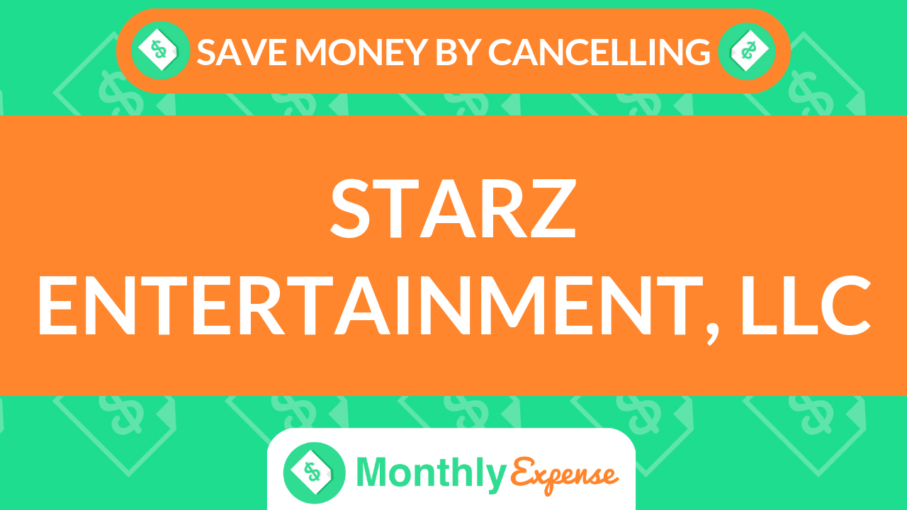 Save Money By Cancelling Starz Entertainment, LLC