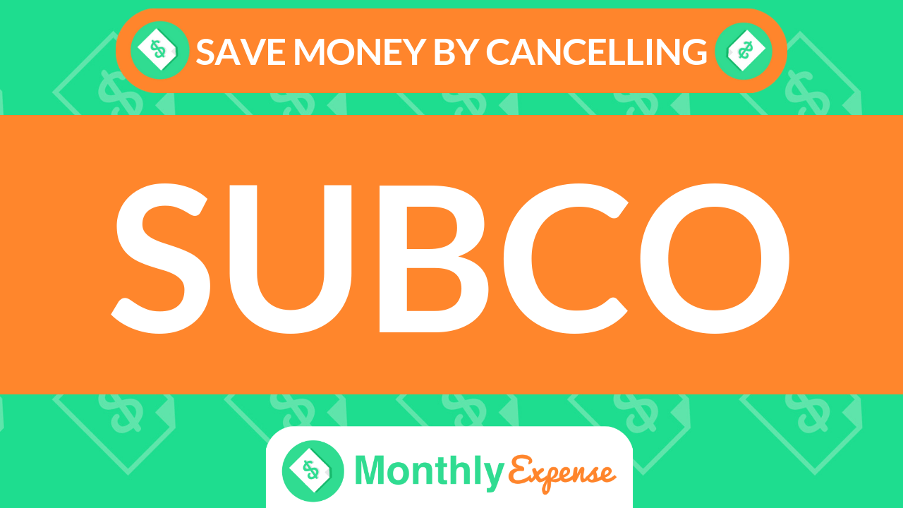 Save Money By Cancelling Subco