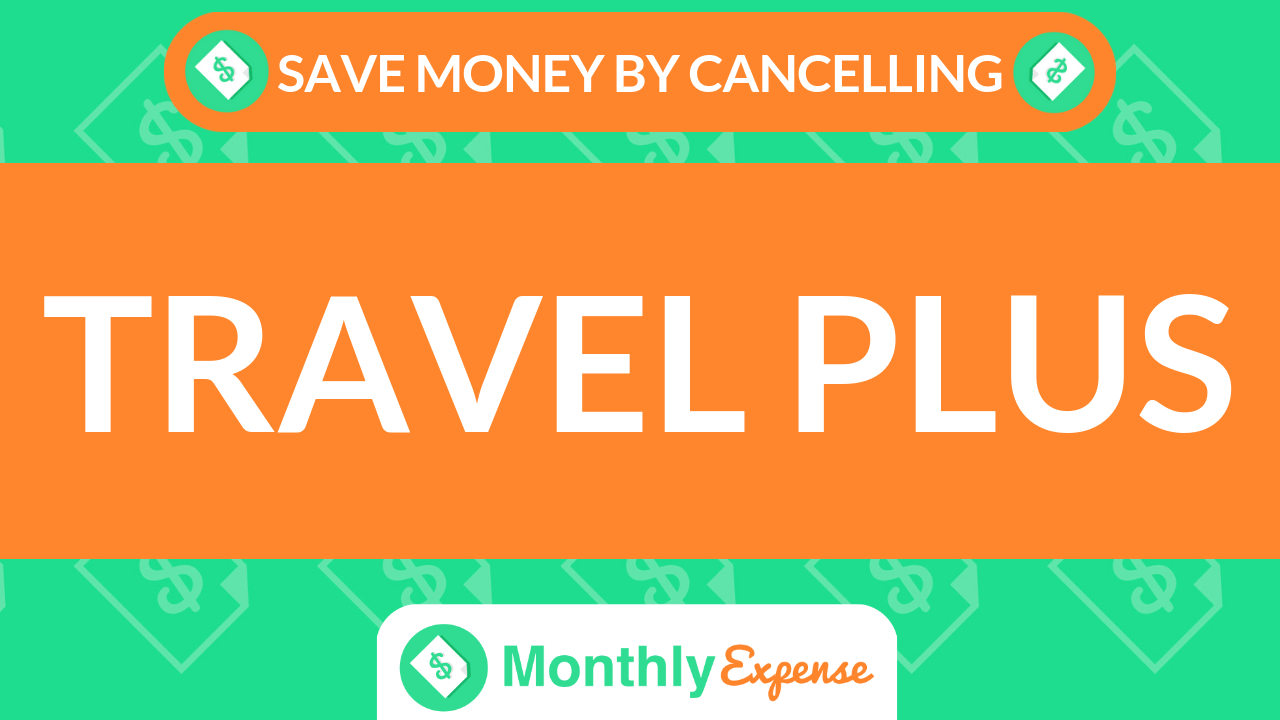 Save Money By Cancelling Travel Plus